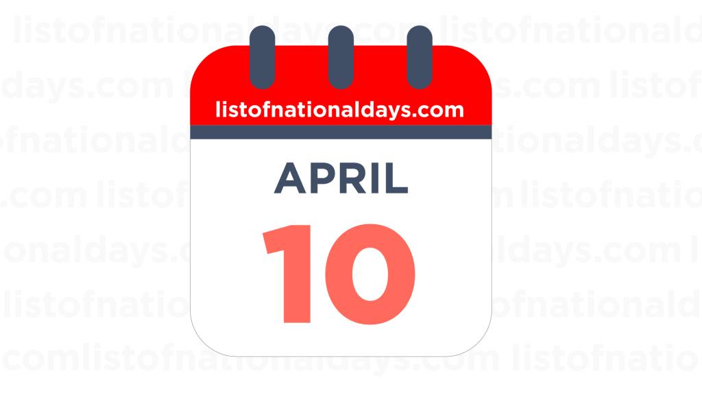 APRIL 10TH HOLIDAYS,OBSERVANCES & FAMOUS BIRTHDAYS