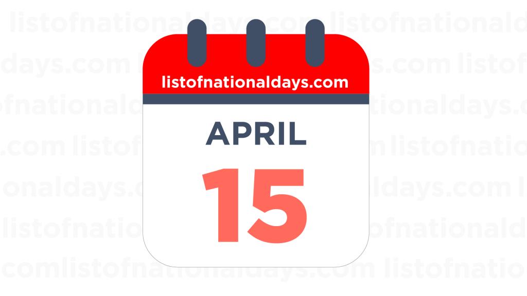 APRIL 15TH HOLIDAYS,OBSERVANCES & FAMOUS BIRTHDAYS