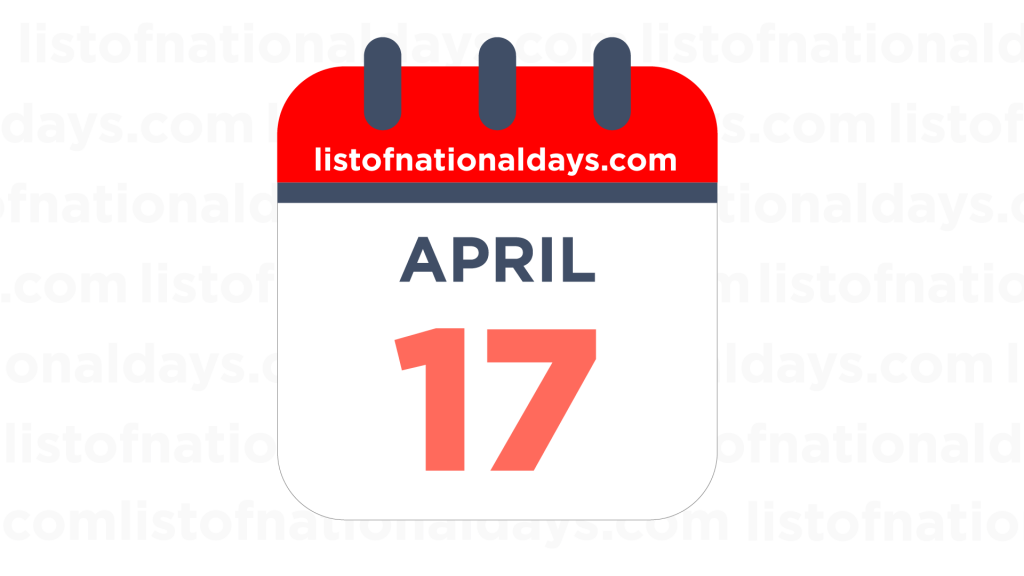 APRIL 17TH HOLIDAYS,OBSERVANCES & FAMOUS BIRTHDAYS