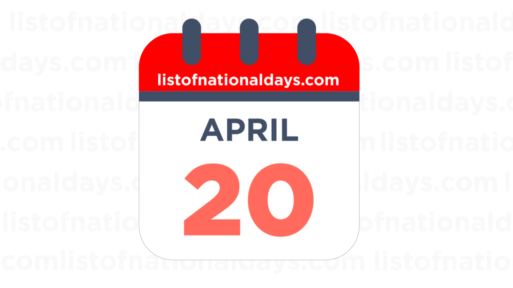 APRIL 20TH HOLIDAYS,OBSERVANCES & FAMOUS BIRTHDAYS