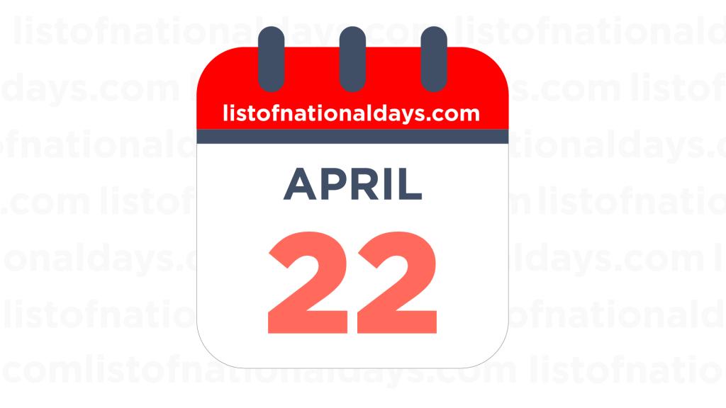APRIL 22ND HOLIDAYS,OBSERVANCES & FAMOUS BIRTHDAYS