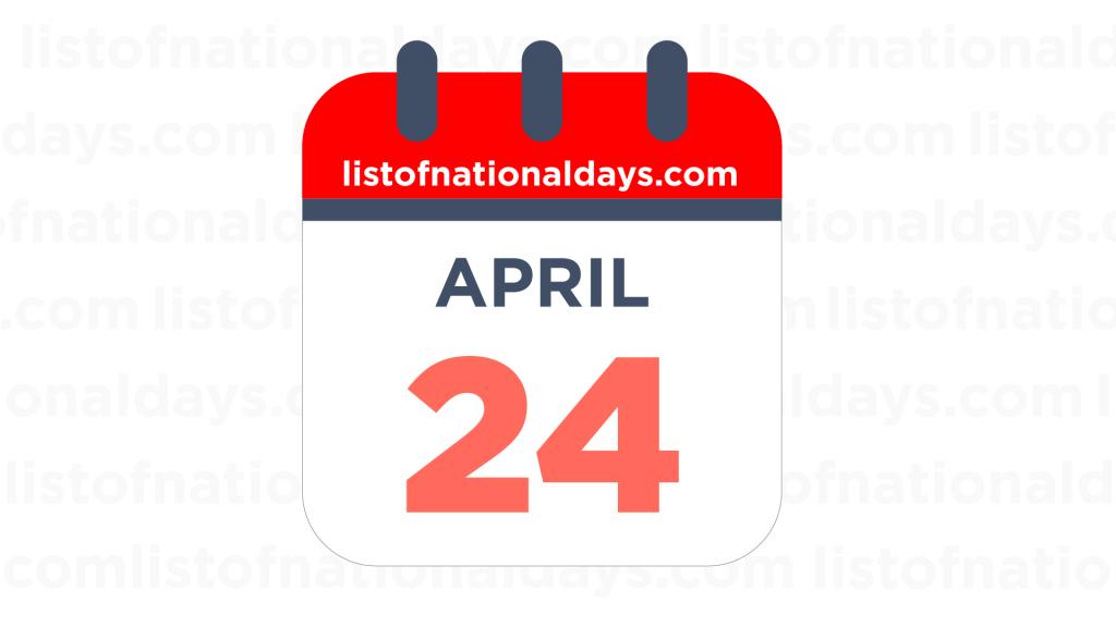 APRIL 24TH HOLIDAYS,OBSERVANCES & FAMOUS BIRTHDAYS