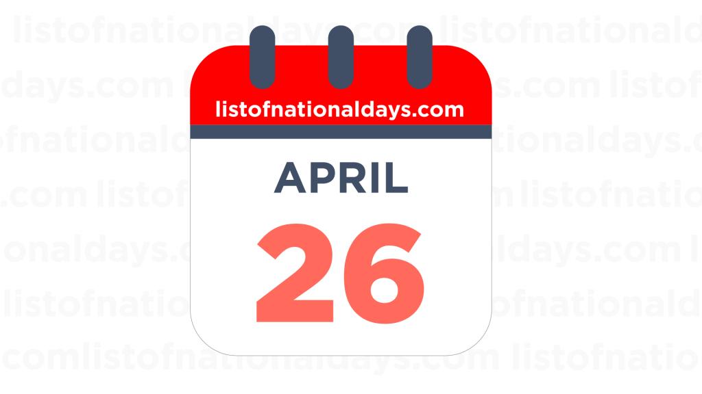 APRIL 26TH HOLIDAYS,OBSERVANCES & FAMOUS BIRTHDAYS