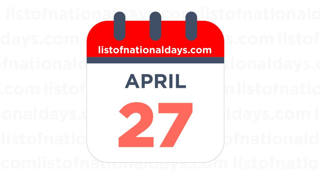 APRIL 27TH HOLIDAYS,OBSERVANCES & FAMOUS BIRTHDAYS