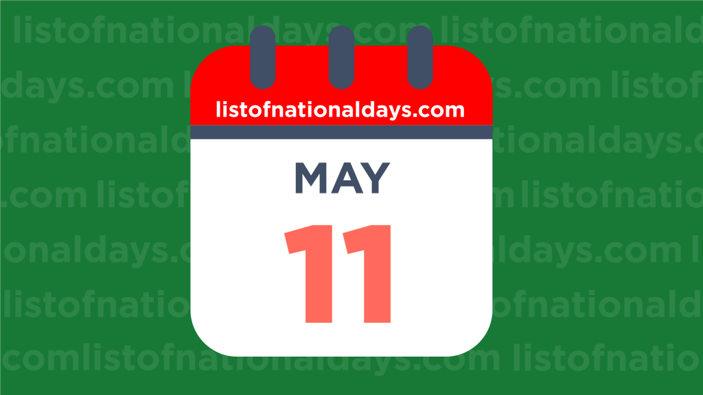 MAY 11TH HOLIDAYS,OBSERVANCES & FAMOUS BIRTHDAYS