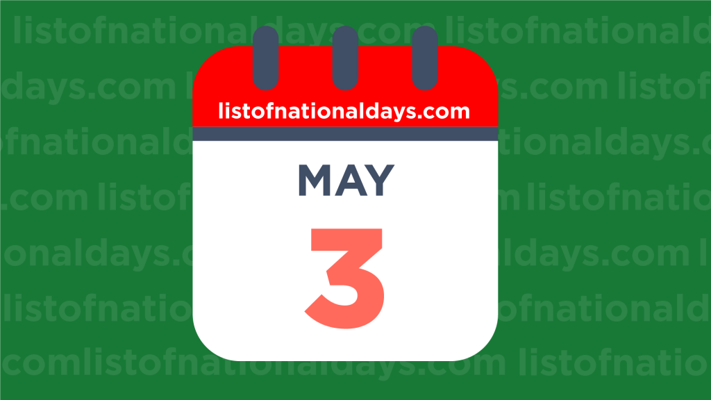 MAY 3RD HOLIDAYS,OBSERVANCES & FAMOUS BIRTHDAYS