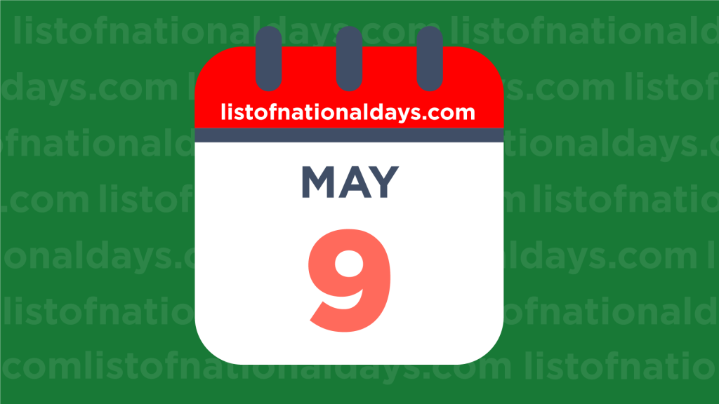 MAY 9TH HOLIDAYS,OBSERVANCES & FAMOUS BIRTHDAYS