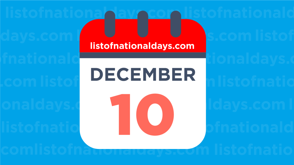 DECEMBER 10TH: National Holidays,Observances & Famous Birthdays