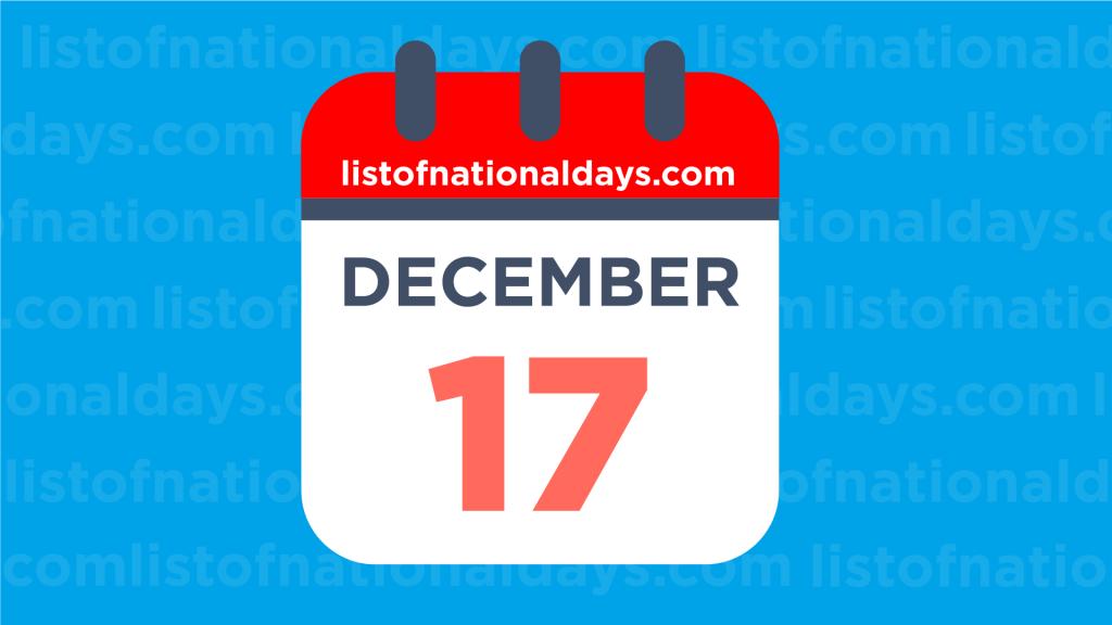 DECEMBER 17TH HOLIDAYS,OBSERVANCES & FAMOUS BIRTHDAYS