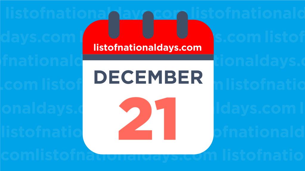 DECEMBER 21ST HOLIDAYS,OBSERVANCES & FAMOUS BIRTHDAYS