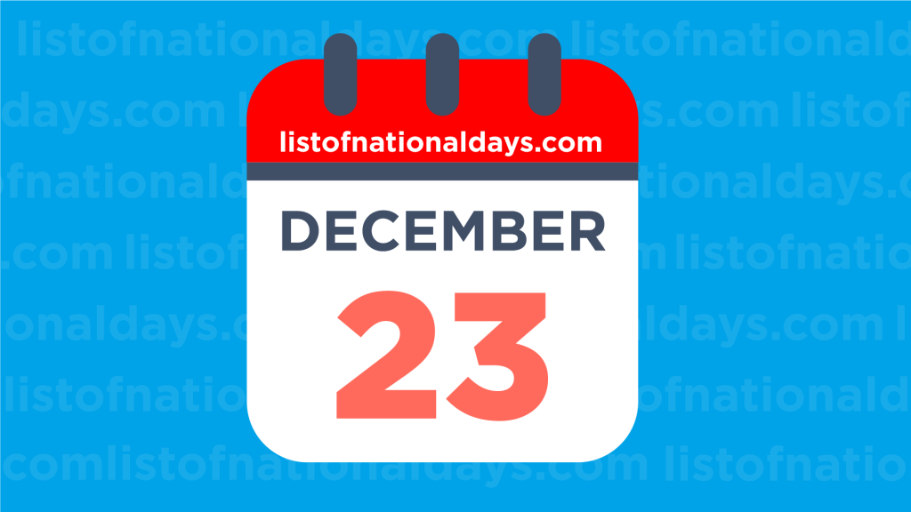 DECEMBER 23RD HOLIDAYS,OBSERVANCES & FAMOUS BIRTHDAYS