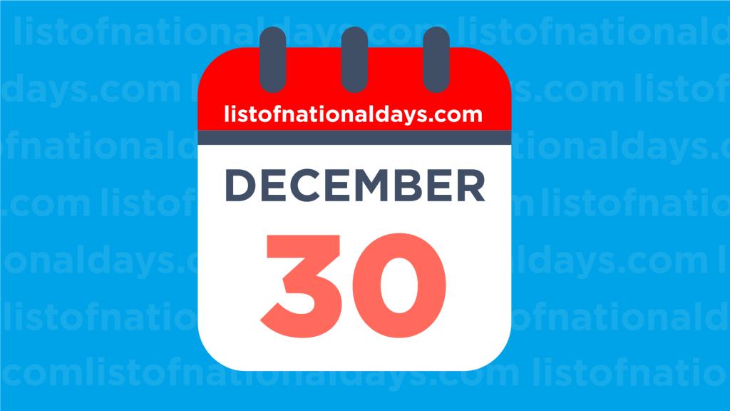 DECEMBER 30TH HOLIDAYS,OBSERVANCES & FAMOUS BIRTHDAYS