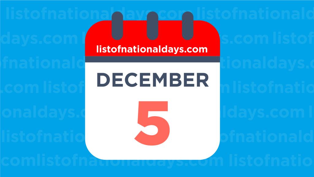 DECEMBER 5TH: National Holidays,Observances & Famous Birthdays