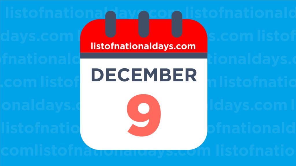 DECEMBER 9TH: National Holidays,Observances & Famous Birthdays