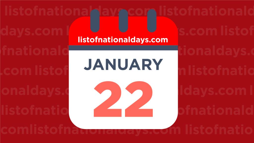 JANUARY 22ND HOLIDAYS,OBSERVANCES & FAMOUS BIRTHDAYS