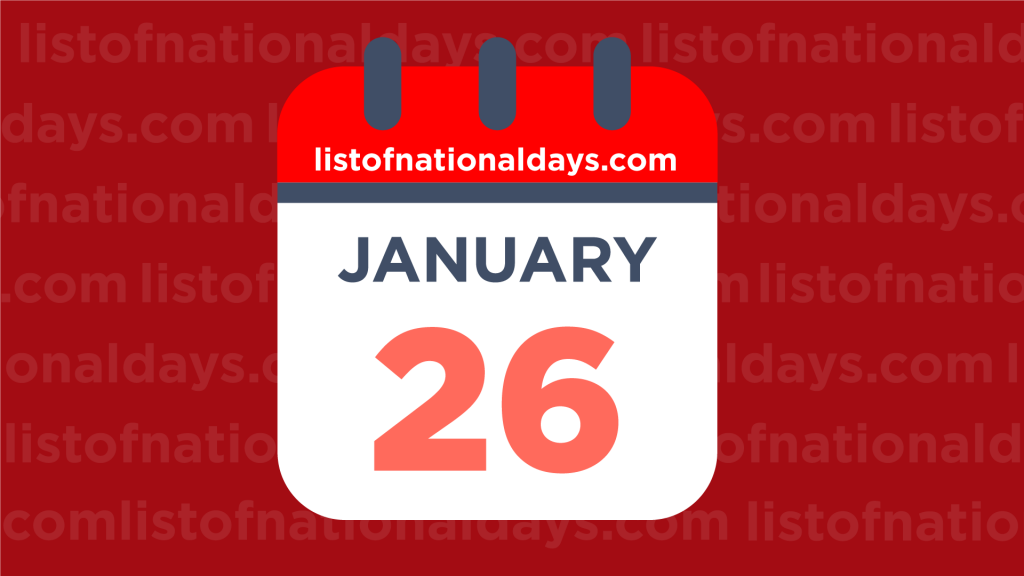 JANUARY 26TH HOLIDAYS,OBSERVANCES & FAMOUS BIRTHDAYS