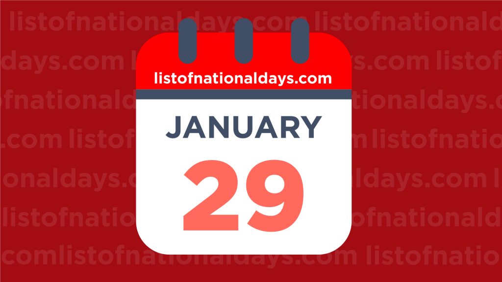 JANUARY 29TH HOLIDAYS,OBSERVANCES & FAMOUS BIRTHDAYS