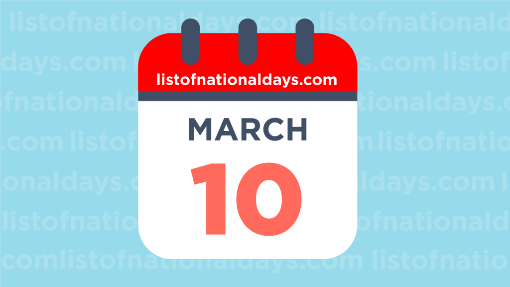 MARCH 10TH HOLIDAYS,OBSERVANCES & FAMOUS BIRTHDAYS