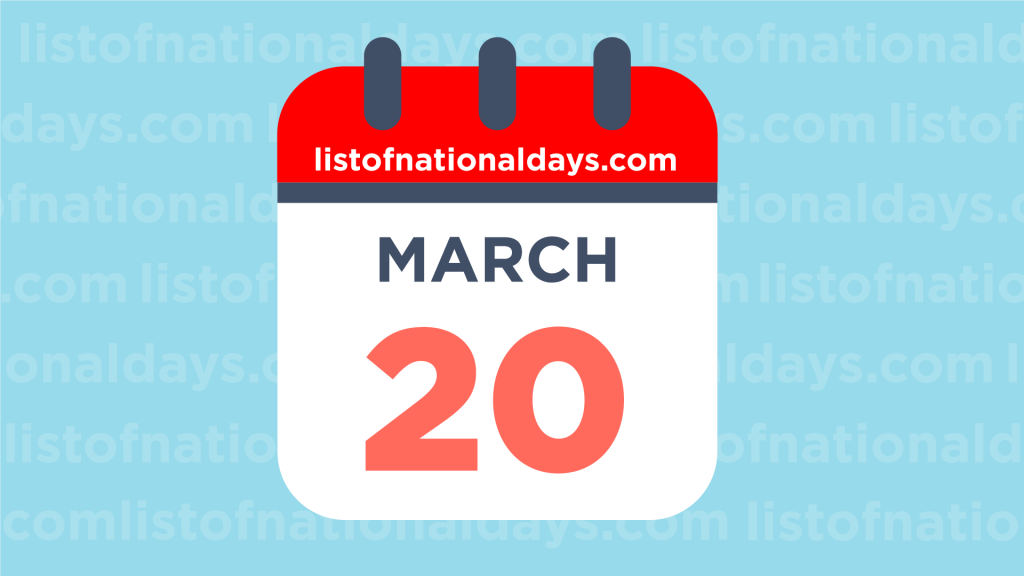 MARCH 20TH HOLIDAYS,OBSERVANCES & FAMOUS BIRTHDAYS