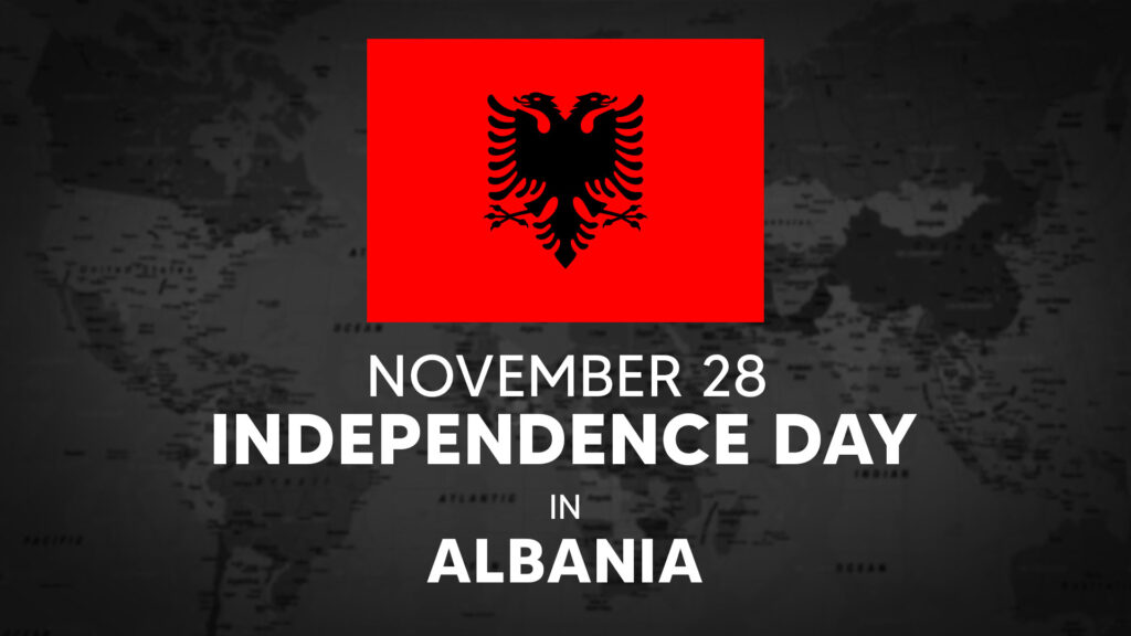Albania's National Day is November 28th.